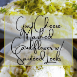Pinterest graphic for goat cheese mashed cauliflower w/ sautéed leeks.