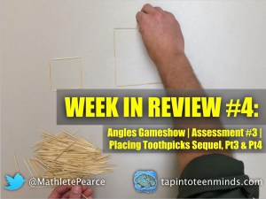 Week In Review 4 - Angles Gameshow Assessment 3 and Placing Toothpicks Tasks