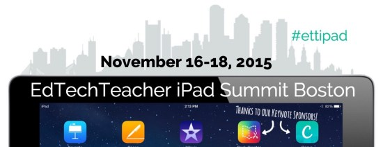 EdTechTeacher iPad Summit Boston 2015