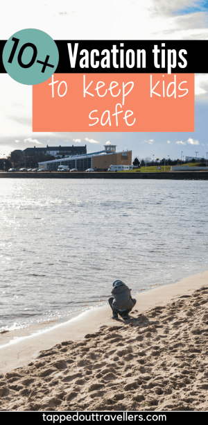 10+ tips on how to keep your kids safe while on vacation. family vacation. travel with kids. family travel.