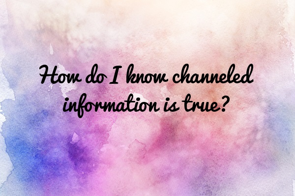 Q+A - How do I know channeled information is true - Tara Nikita