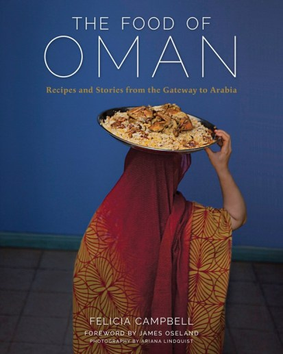 Cookbook cover- The Food of Oman: Recipes and Stories from the Gateway to Arabia by Felicia Campbell. Foreword by James Oseland and Photography by Ariana Lindquist.