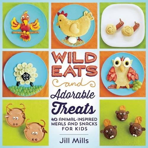 Cookbook cover- Wild Eats and Adorable Treats: 40 Animal-Inspired Meals and Snacks for Kids by Jill Mills.