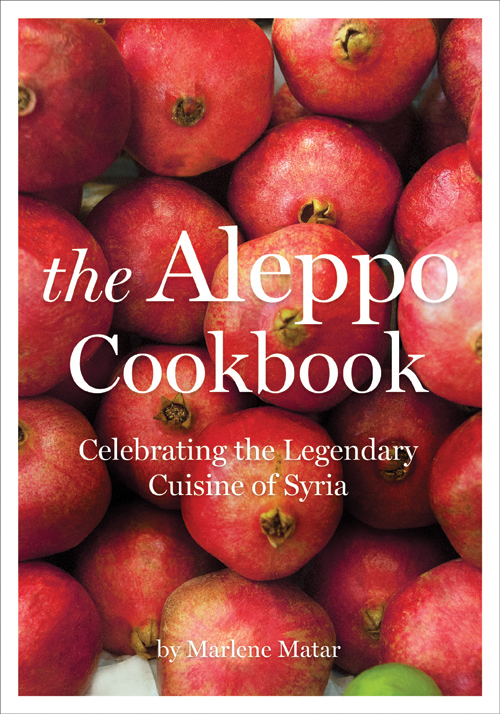 Cookbook cover- The Aleppo Cookbook: Celebrating the Legendary Cuisine of Syria by Marlene Matar.