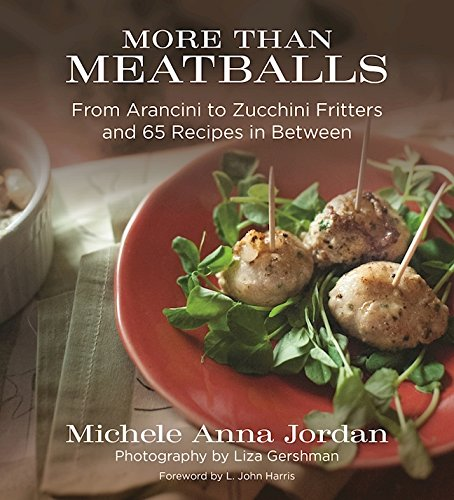 Cookbook cover- More Than Meatballs: From Arancini to Zucchini Fritters and 65 Recipes in Between by Michele Anna Jordan. Photography by Liza Gershman and Foreword by L. John Harris.
