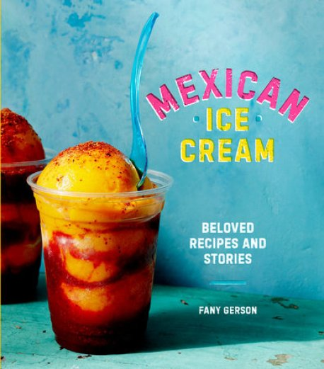 Cookbook cover- Mexican Ice Cream: Beloved Recipes and Stories by Fany Gerson.