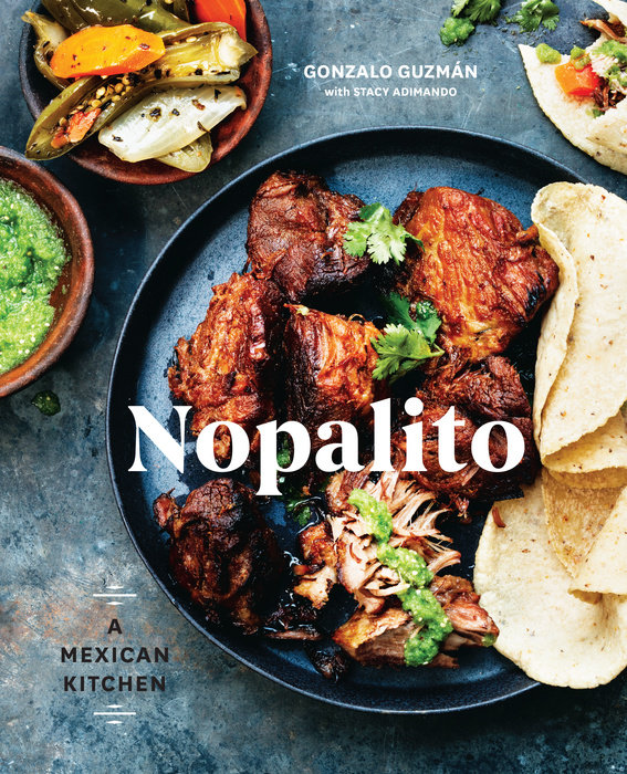 Cookbook cover- Nopalito: A Mexican Kitchen by Gonzalo Guzmán with Stacy Adimando.