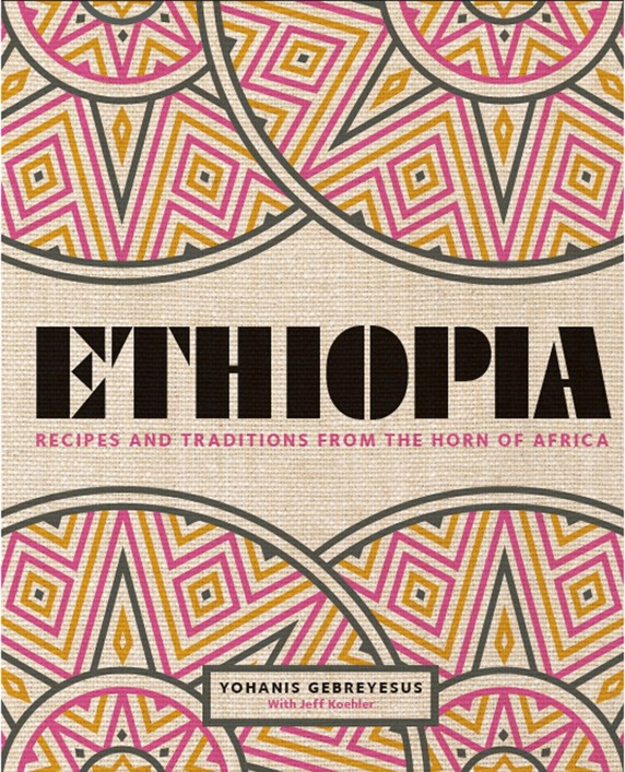 Cookbook cover- Ethiopia: Recipes and Traditions from the Horn of Africa by Yohanis Gebreyesus with Jeff Koehler.