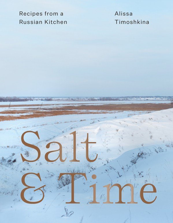 Salt & Time Cookbook Cover- Salt & Time: Recipes from a Russian Kitchen by Alissa Timoshkina.