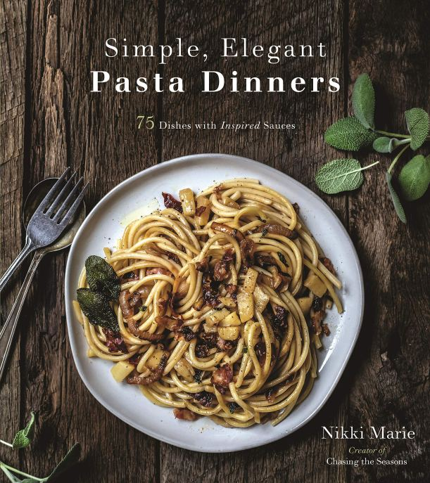 Cookbook cover- Simple, Elegant Pasta Dinners: 75 Dishes with Inspired Sauces by Nikki Marie, Creator of Chasing the Seasons.