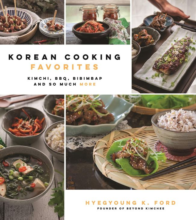 Cookbook Cover- Korean Cooking Favorites: Kimchi, BBQ, Bibimbap and So Much More by Hyegyoung K. Ford, Founder of Beyond Kimchee.