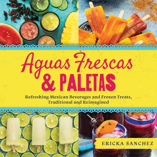 Cookbook cover- Aguas Frescas & Paletas by Ericka Sanchez.