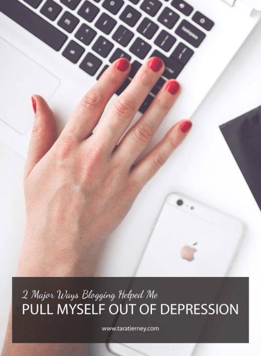 2 Major Ways Blogging Helped Me Out of Depression | Tara Tierney