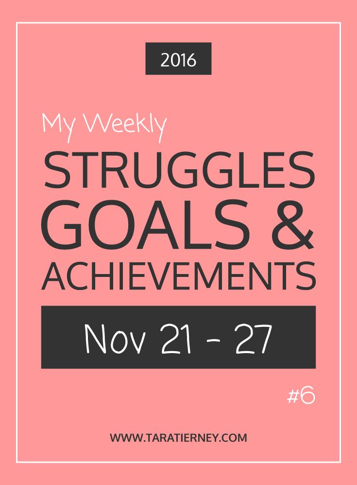 Weekly Struggles Goals Achievements PIN 6 Nov 21 - 27 2016 | Tara Tierney