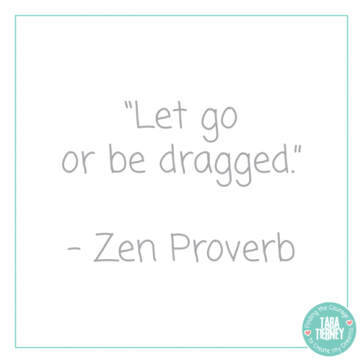 Let Go or Be Dragged | Tara Tierney