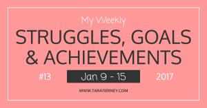 My Weekly Struggles, Goals & Achievements #13