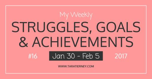My Weekly Struggles, Goals & Achievements #16