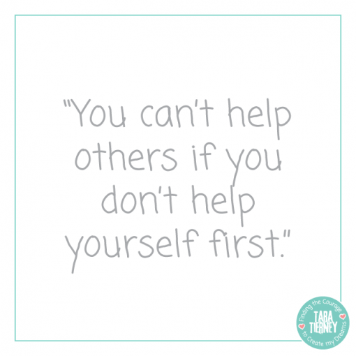You Cant Help Others If You Dont Help Yourself First | Tara Tierney