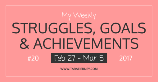 My Weekly Struggles, Goals and Achievements #20