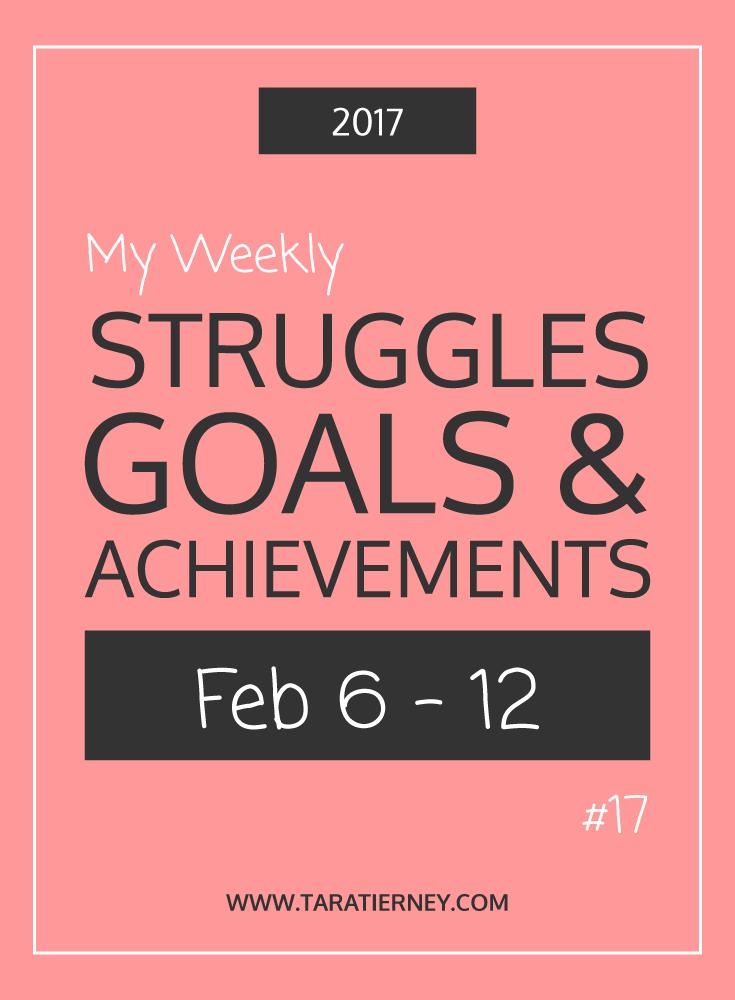 Weekly Struggles Goals Achievements PIN 17 Feb 6-12 2017 | Tara Tierney