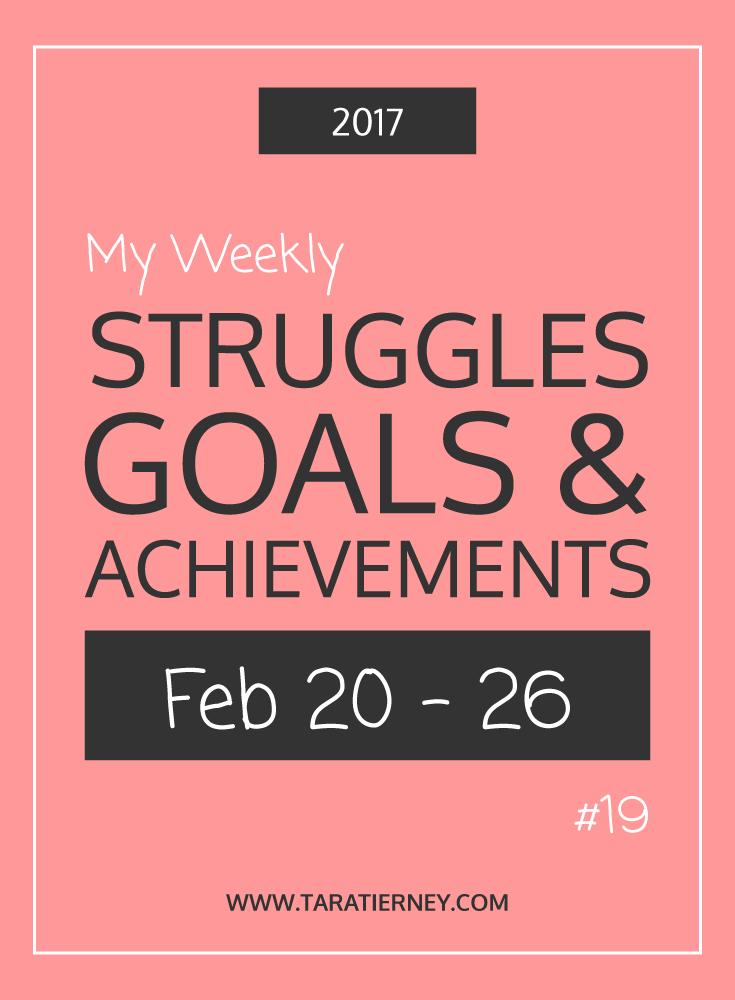 Weekly Struggles Goals Achievements PIN 19 Feb 20-26 2017   Tara Tierney