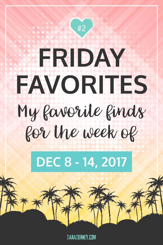 Friday Favorites 2   December 8-14, 2017   Tara Tierney