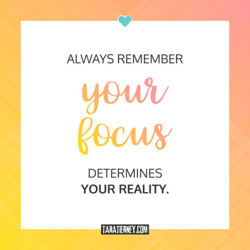 Always remember your focus determines your reality | Tara Tierney