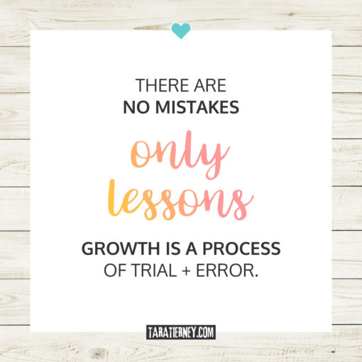 There are no mistakes only lessons - growth is a process of trial and error | Tara Tierney