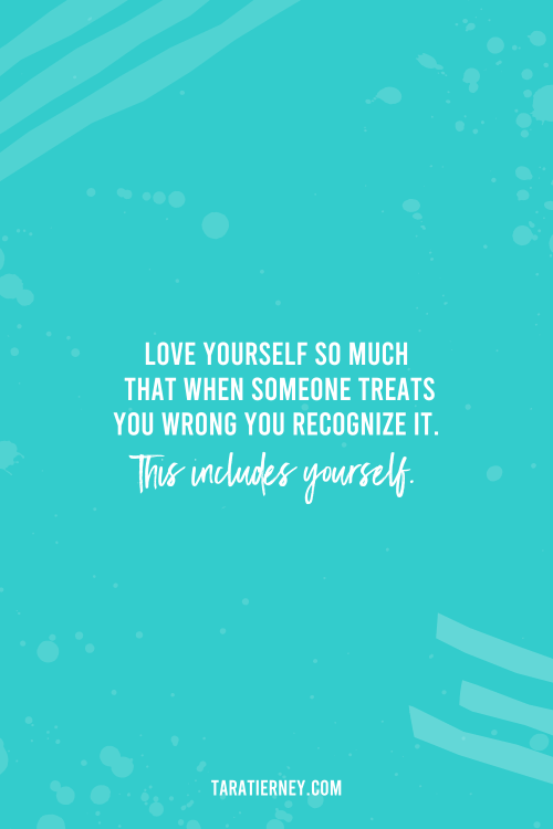 Love yourself so much that when someone treats you wrong you recognize it