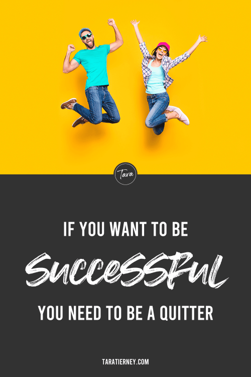 If you want to be successful you need to be a quitter