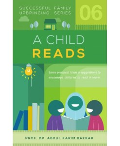 A Child Reads (Successful Family Upbringing Series-06) by Abdul Karim Bakkar, Abdul Latif Al-Khaiat (Translator)
