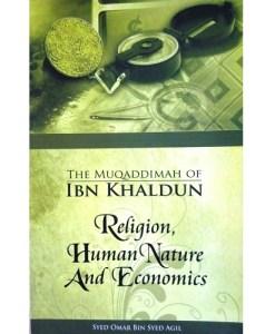 The Muqaddimah of Ibn Khaldun Religion, Human Nature and Economics