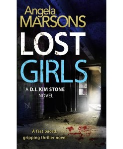 Lost Girls: A fast paced, gripping thriller novel (Detective Kim Stone Crime Thriller series)
