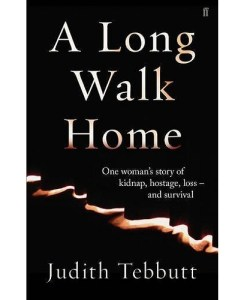 A Long Walk Home: One Woman's Story of Kidnap. Hostage. Loss - and Survival