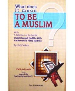 What does it mean TO BE MUSLIM with A Selection of Authentic Qudsi (Sacred) Hadiths With an-Nawawi's Forty Hadiths