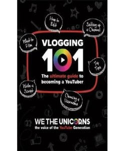 We The Unicorns: Vlogging 101: The Ultimate Guide To Becoming A YouTuber Paperback