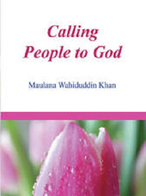 Calling People to God Maulana Wahiduddin Khan