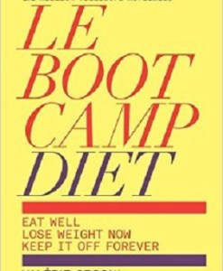 LeBootCamp Diet Eat Well Lose Weight Now Keep it off Forever