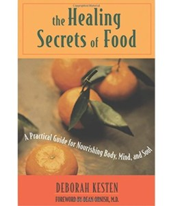 The Healing Secrets of Food: A Practical Guide for Nourishing Body, Mind, and Soul