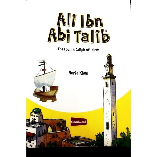 Ali Ibn Abi Talib (The Fourth Caliph of Islam)