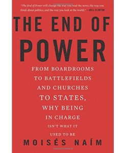 he End of Power: From Boardrooms to Battlefields and Churches to States, Why Being In Charge Isn't What It Used to Be