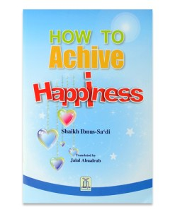 How To Achieve Happiness By Shaikh Ibnus-Sa'di