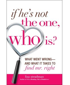 If He's Not The One, Who Is?: What Went Wrong - and What It Takes to Find Mr. Right
