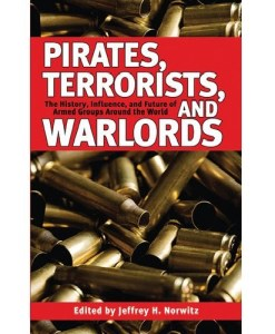 Pirates, Terrorists, and Warlords: The History, Influence, and Future of Armed Groups Around the World