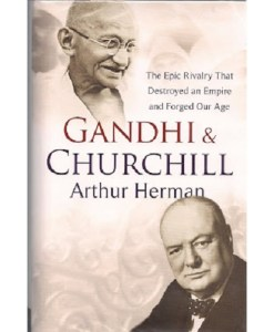 Gandhi & Churchill: The Epic Rivalry That Destroyed an Empire and Forged Our Age Paperback