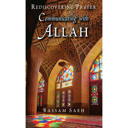 Communicating with Allah: Rediscovering Prayer