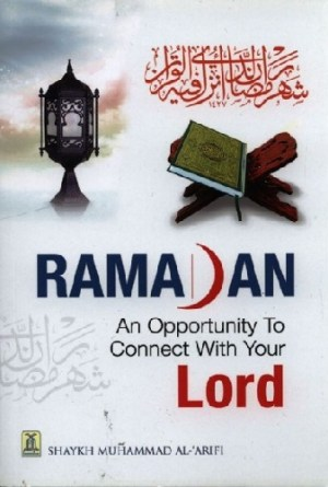 Ramadan - An Opportunity to Connect With Your Lord