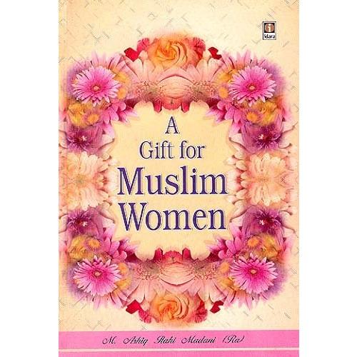 A Gift for Muslim Women By Maulana Mufti Mohammed Ashiq