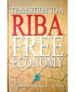 Transition to a Riba Free Economy by Waqar Masood Khan (Author)