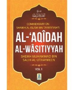 Commentary on Shaikh Al Islam IBN Taymiyyah's AL-AQIDAH AL WASITIYYAH SHEIKH MUHAMMAD BIN SALIH AL-UTHAYMEEN